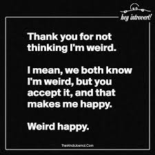 Thank You Not Thank You For Not Thinking Im Weird