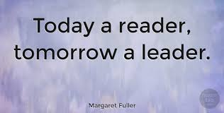 Quote For Today About Happiness Amazing Margaret Fuller Quote Today A Reader Tomorrow A Leader