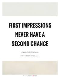 First Impression Quotes 49 Inspiration First Impressions Never Have A Second Chance Picture Quotes