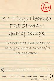 best ideas about freshman advice freshman high 44 things i learned my freshman year of college