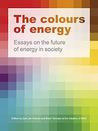 the colours of energy essays on the future of energy in society the colours of energy essays on the future of energy in society tablet version gert jan kramer bram vermeer ebook com