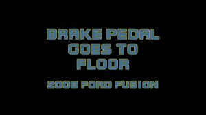 2008 ford fusion brake pedal goes to the floor