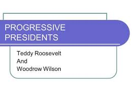 The Progressive Presidents Ppt Download
