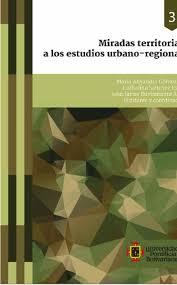 MIRADAS TERRITORIALES A LOS ESTUDIOS URBANO-REGIONALES EBOOK | LUIS ALBERTO  CASTRILLÓN LÓPEZ | Descargar libro PDF o EPUB 9789587648553