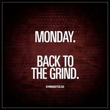 Monday Back To The Grind All About The Gym Monday Motivation