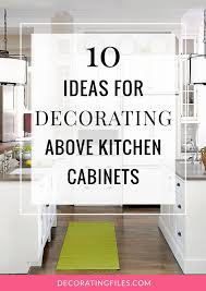 decorating above kitchen cabinets. 10 Ideas For Decorating Above Kitchen Cabinets | Not Sure What To Do With  That Awkward Space Above Your Kitchen Cabinets? Check Out These Stylish Decorating Cabinets A