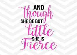 And Though She Be But Little She Is Fierce Svg File Svg File Quote Overlay For Silhouette And Cricut Cameo Quote Overlay Png Dxf Jpeg