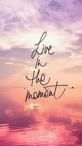 Live In The Moment Quotes Stunning Live In The Moment Optimism Pinterest Wallpaper Inspirational