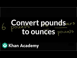 Lbs To Grams Conversion Chart Converting Pounds To Ounces Video Khan Academy