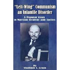 left wing communism an infantile disorder a popular essay in left wing communism an infantile disorder a popular essay in marxian strategy and tactics by vladimir lenin