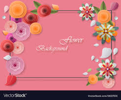 Paper Flower Background Colorful Paper Flowers And Greeting Card Frames Vector Image On Vectorstock