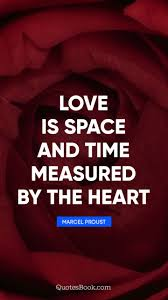 Love Is Space And Time Measured By The Heart Quote By Marcel