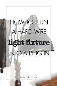 how to turn a hard wire light fixture into a plug in maison de pax do you have a sconce or ceiling light fixture but no electrical receptacle for it see below how to convert any fixture from a hard wire light into a plug