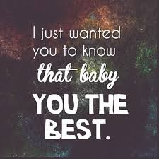 I Love You Baby Quotes Custom I Just Wanted You To Know That Baby You The Best Love Quotes IMG