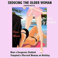 Amazon.com: Seducing the Older Woman (Lesbian Erotica): How a Gorgeous  Student Tempted a Married Woman on Holiday (Audible Audio Edition): Paris  Rivera, Eva McCoy, Paris Rivera: Audible Audiobooks