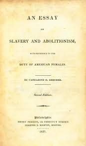 slavery abolition in the us beecher catharine e an essay on slavery and abolitionism reference to the duty of american females philadelphia h perkins boston perkins