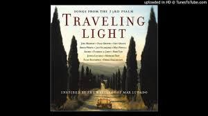 Traveling Light Max Lucado Youtube Joel Hanson Sara Groves Traveling Light