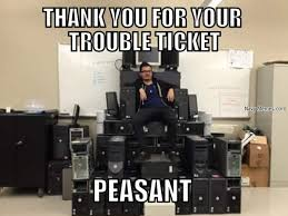 how i feel when i submit a trouble ticket to the help desk