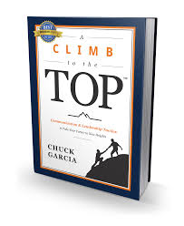 the book chuck garcia there is a single factor that affects your success more than any other your ability to effectively communicate chuck garcia s book a climb to the toptm