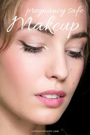 pregnancy safe makeup what to use when to worry 15 minute beauty fanatic