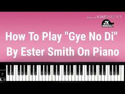 """How To Play """"Gye No Di"""" By Ester Smith On Piano - YouTube"""