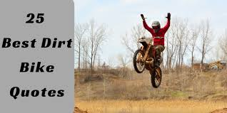 Bike Quotes Mesmerizing 48 Best Dirt Bike Quotes Go Dirt Bike