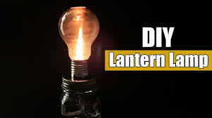Light Bulb Youtube How To Make A Light Bulb Lamp Diy Lantern Lamp That Works