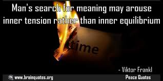 Man's Search For Meaning Quotes Delectable Man's Search For Meaning May Arouse Inner Tension Rather Than Inner