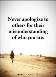 Apologize Quotes Adorable Quotes Never Apologize To Others For Their Misunderstanding Of Who