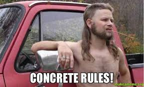 Concrete Rules! - Almost Politically Correct Redneck | Make a Meme via Relatably.com