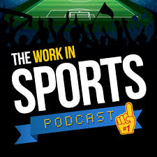 The Work In Sports Podcast - Insider Advice For Sports Careers By ...