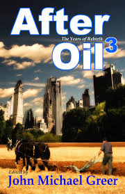 the archdruid report this blog is now closed  after oil 3 the years of rebirth