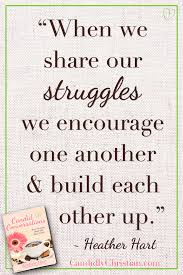 When We Share Our Struggles We Encourage One Another And Build Each