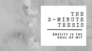 brevity is the soul of wit three minute thesis mt® the  or be it s just because we ve never had to learn how to communicate what we do using non scientific terms we learn to write essays formal reports