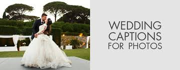 Wedding Photo Captions 100 Best Wedding Captions For Photos Instagram Wedding Captions