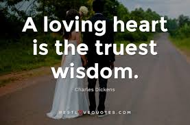 A Loving Heart Is The Truest Wisdom Best Love Quotes Gorgeous Love Is The Best Wisdom