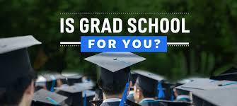 Considering Grad School Help Should I Go To Graduate School