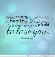 Healthy Relationship Quotes Simple A Little Jealousy In A Relationship Is Healthy It's Always Nice To