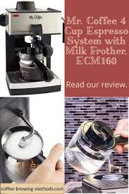 Rated 4 out of 5 by plynch from good machine but causing trouble i am on my second mr. Mr Coffee 4 Cup Steam Espresso System With Milk Frother Ecm160 Coffee Brewing Methods Coffee Brewing Methods Espresso Coffee Brewing
