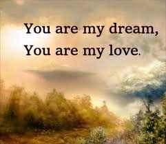 My Dream Is You Quotes Best of You Are My Dream You Are My Love Love Messages From The Heart