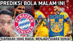PREDIKSI BOLA MALAM INI 11-12 FEBRUARI 2021- BAYERN MUNICH VS TIGRES UANL -  FIFA CLUB WORLD CUP 2020 - YouTube