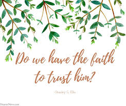 Lds Quotes On Faith Inspiration Do We Have The Faith To Trust In Him Elder Stanley G Ellis