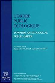 L'ordre public écologique: Towards an ecological public order (LSB. HORS  COLL.) (French Edition): Boutelet, Marguerite, Fritz, Jean-Claude:  9782802719458: Amazon.com: Books