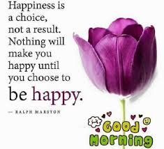 Happy Good Morning Quotes Best of Good Morning Quotes About Happiness Is A Choice Be Happy