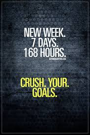 Motivational Gym Quotes With New Week 7 Days 168 Hours Crush Your