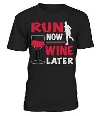 Run Now Wine Later T Shirt Teezily