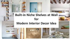 built in niche shelves at wall for modern interior decor idea