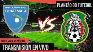 GUATEMALA VS MÉXICO EN VIVO