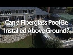 Can A Fiberglass Pool Be Installed Above Ground Youtube