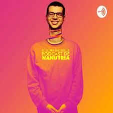 El Súper Increíble Podcast de Nanutria